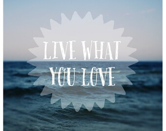 Live What You Love - Typography - Summer - Travel Photograph - Text - Type - Quote - Fine Art Photograph  - Landscape Photography - Beach