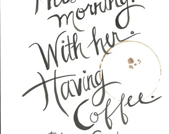 This morning. With her. Having coffee. Handlettered Johnny Cash- when asked for his definition of paradise- Quote Print