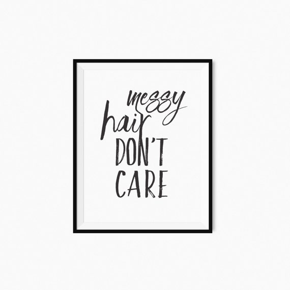 Printable Quote Art   Messy Hair Donu0027t Care Printable Typography, Printable Inspirational  Quote, Wall Art Decor, Motivational Print