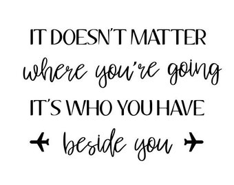 It doesn't matter where you're going it's who you have beside you printable pdf file