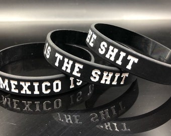 Mexico Is The Sh!t - Silicone Wristband (Pulsera) - Bracelet SMALL / LARGE - Mundial - México es CHINGÓN