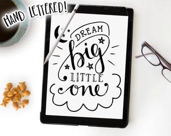 Dream Big Little One SVG, Dream Big Printable, Hand Lettered, Silhouette SVG, Cricut Cutting File, Baby Nursery Art, Dream Big SVG, Decal