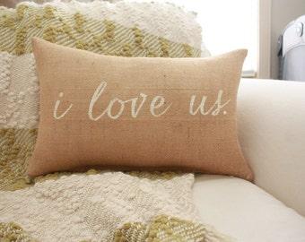 Burlap Pillow - I Love Us / Throw Pillow / Quote Pillow