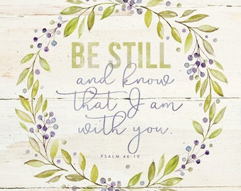 Be still and know that I am with you. Psalm 46:10 16x16 PRINT
