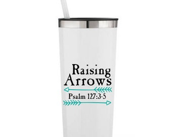 Raising Arrows, Psalm 127:3-5, Bible Verse, Mom- Personalized 22 0z. Roadie Tumbler with Straw and Lid, Insulated Stainless Steel