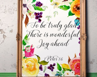Bible verse So be truly glad  1 Peter 1:6 Printable Scripture art Christian Print quote Floral wall art nursery Christian gift Living room