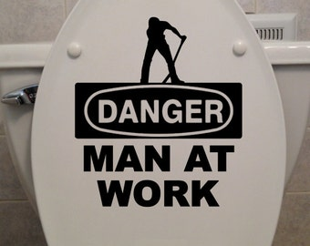 Danger Man At Work - Toilet Seat Decal - Car/Truck/Home/Computer/Bathroom Decal