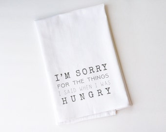 Flour Sack Towel | I'm Sorry for the things I said when I was hungry | Fun Towel | Gifts under 10