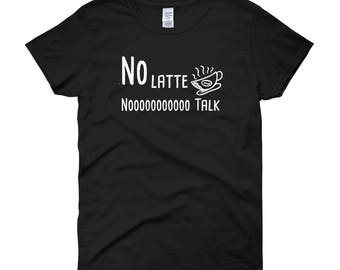 No Latte No Talk t-shirt | Funny Coffee Shirt | Woman Funny Coffee Shirt | Coffee Gift
