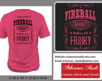 Fireball whiskey makes me frisky shirt, whiskey shirt, fireball shirt, makes me frisky, southern shirt, country shirt, southern girl shirt
