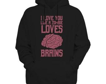 I Love You Like A Zombie Loves Brains - Hoodie - Love Hoodie, Couple Hoodie, Zombie Hoodie, Funny Hoodie, Valentine's Day Hoodie
