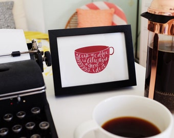 """A cup of coffee is always a good idea - 5"""" x 7"""" Print"""