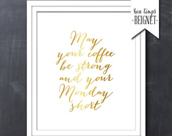 "May Your Coffee Be Strong And Your Monday Be Short - PRINTABLE ART - 8x10"" - Instant Download - Inspirational Quote - Gold Foil Look"