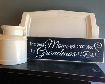 """The Best Moms Get Promoted to Grandmas  18"""" x 5.5""""  Wooden Sign Wood Plaque - Great Pregnancy Announcement!!"""