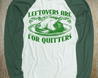 "New ""Leftovers Are For Quitters"" Baseball Style Unisex Long Sleeved T-Shirts for Thanksgiving and Christmas Parties, Family food lovers"