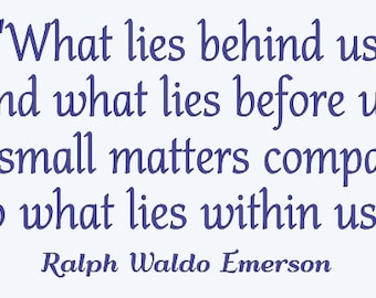 What lies behind us and what lies before us are small matters compared to what lies within us. Vinyl Wall Decal