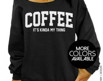 Coffee - It's Kinda My Thing, Women's Sweater, Off the Shoulder, Oversized Tunic Slouchy Sweatshirt, Latte, Cappuccino, Caffeine, Clothing