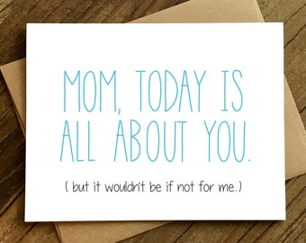 Funny Mother's Day Card - Card for Mom - Mother's Day Card - All About You.