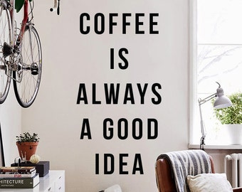 Coffee is always a good idea - Large Wall Quote Wall Decal Funny Kitchen Coffee Food Wall Letters WAL-2341