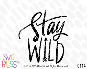 Stay Wild SVG, Adventure, Wanderlust, Free Spirit, Arrow,  Handlettered, Original, DXF, Cut File, Cricut & Silhouette Compatible Design,