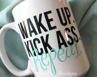 Wake Up, Kick Ass, Repeat- Ceramic Coffee Mug, Mothersday, Birthday or Just Because