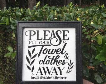 Please put your towels and clothes away house elves dont live here wooden framed bathroom sign