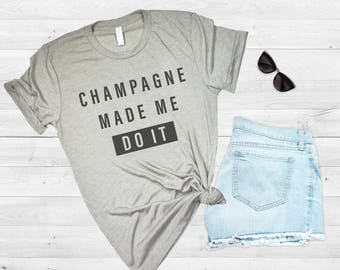 Champagne Made Me Do It, Champagne Shirt, Mimosa Shirt, Brunch Shirt, Girls Trip, Girls Weekend, Gift for Her, Vacation Shirt, Champagne Tee