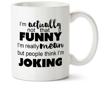 Coffee Mug, I'm Actually Not That Funny, I'm Really Mean, But People Think I'm Joking, Sarcastic Mug, Funny Cup, I'm mean, Rude