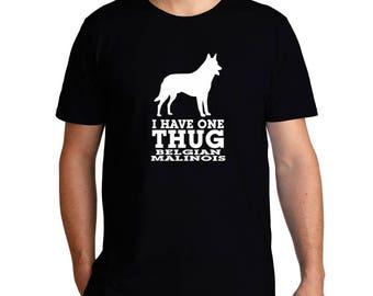 I Have One Thug Belgian Malinois T-Shirt