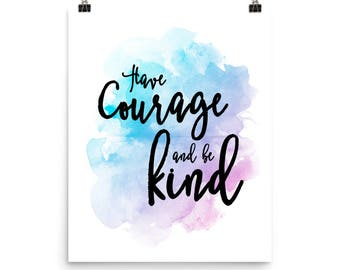 Have Courage and Be Kind - Inspirational Poster