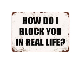 """How Do I Block You In Real Life? - Vintage Look 9"""" X 12"""" Metal Sign"""