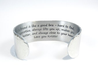 "Best Friend / Bride's Maid Gift - ""A friend is like a good bra - hard to find, supportive, always lifts you up,...""  1"" hidden message cuff"
