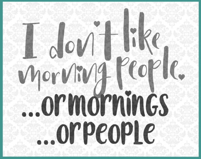 CLN086 I don't like morning people sarcasm SVG DXF Ai EPs PNG Vector Instant Download Commercial Use Cutting File Cricut Silhouette