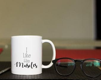 I like her muscles Coffee Mug, funny mug, gift for her, Novelty Mug, Best gift , Unique Mug, coffee mug gift