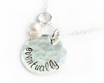 Eventually Necklace, Waiting or Infertility Necklace Hand Stamped Sterling Silver