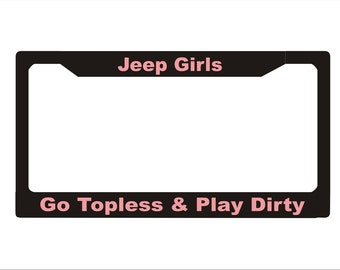 Jeep Girls Go Topless and Play Dirty License Plate Frame |  License Plate | Car License Plate Frame | Car Accessory  License Plate Art