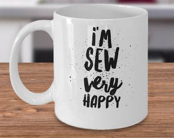 Seamstress Coffee Mug - Seamstress Gift Idea - Funny Gift For Sewer - Sewing Gift Idea - I'm Sew Very Happy