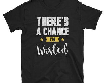 There's A Chance I'm Wasted Bar Drinking Party T Shirt Beer Craft Beer Beer Gifts Beer Nerd Beer Advocate Beer Drinker Drinker Love Beer