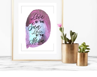 Digital Print Live By The Sun Love By The Moon,  Live By The Sun Printable, Love By The Moon Printable, Love Instant Download