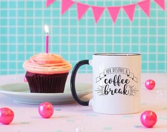You Deserve A Coffee Break Black Rimmed Coffee Mug, Coffee Lover Mug, Mom Mug, Teacher Mug, Funny Mug