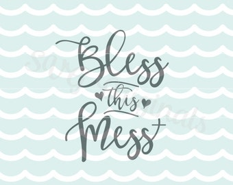 Bless This Mess SVG Cut File Cricut Explore & more. Cut or Printable. Bless This Mess Quote Christian Love Family Home Blessing Hearts SVG
