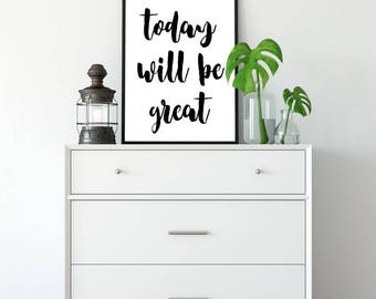 Today Will Be Great, Printable Poster, Wall Art, Typography Printable, Quote Wall Art, Inspiration Poster, Printable Quote, Motivational Art
