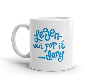 It's Gonna Be Legen....Wait for It...Dary! Barney Stinson Quote How I Met Your Mother Inspired Mug