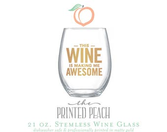 This WINE is making me AWESOME . stemless wine glass . dishwasher safe **NEW