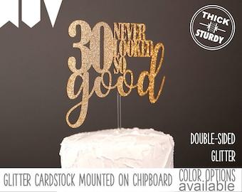 30 never looked so good cake topper, 30th birthday cake topper, milestone birthday decor, Glitter party decorations, cursive topper