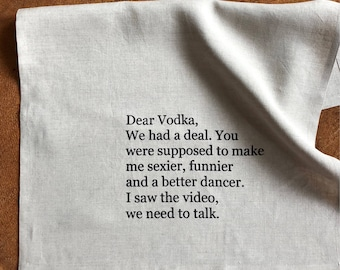 Dear Vodka... We Need to Talk! Screen Printed 100% Linen Tea Towel, Humourous gift, typography towel, Girlfriend Gift
