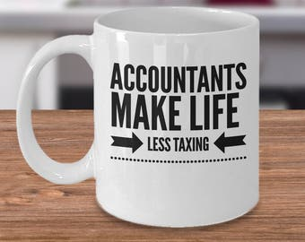 Accountant Coffee Mug - Gifts for Accountants - CPA Gift - Accountant Gift Ideas - Accountants Make Life Less Taxing