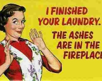 Funny Kitchen Towel I finished your laundry the ashes are in the fireplace