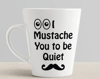 I Mustache You To Be Quiet Mustache svg Coffee Cup svg for vinyl, heat transfer htv and more mustache hair handlebar mustache Coffee Quotes