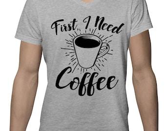 First I Need Coffee Funny Caffeine Addict Cup Of Joe Gift Present Idea Men's V-Neck SF-0325